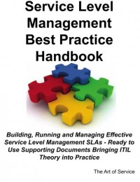 service-level-management-best-practice-handbook-building-running-and-managing-effective-service-level-management-slas-ready-to-use-supporting-documents-bringing-itil-theory-into-practice