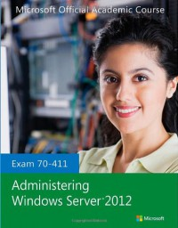 exam-70-411-administering-windows-server-2012-microsoft-official-academic-course-series
