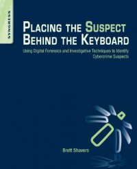 placing-the-suspect-behind-the-keyboard-using-digital-forensics-and-investigative-techniques-to-identify-cybercrime-suspects