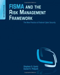 fisma-and-the-risk-management-framework-the-new-practice-of-federal-cyber-security