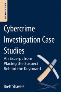 cybercrime-investigation-case-studies-an-excerpt-from-placing-the-suspect-behind-the-keyboard