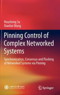 pinning-control-of-complex-networked-systems-synchronization-consensus-and-flocking-of-networked-systems-via-pinning