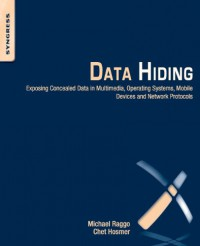 data-hiding-exposing-concealed-data-in-multimedia-operating-systems-mobile-devices-and-network-protocols