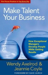 make-talent-your-business-how-exceptional-managers-develop-people-while-getting-results-bk-business