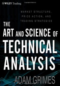 the-art-science-of-technical-analysis-market-structure-price-action-trading-strategies-wiley-trading