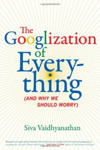 the-googlization-of-everything-and-why-we-should-worry