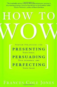 ballantine-books-how-to-wow-proven-strategies-for-presenting-your-ideas-persuading-your-audience-and-perfecting-your-image