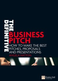 the-definitive-business-pitch-how-to-make-the-best-pitches-proposals-and-presentations-financial-times-series