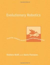 evolutionary-robotics-the-biology-intelligence-and-technology-of-self-organizing-machines