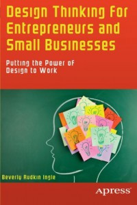 design-thinking-for-entrepreneurs-and-small-businesses-putting-the-power-of-design-to-work