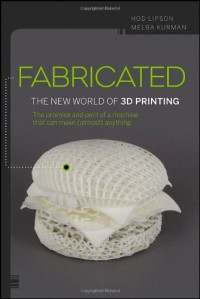 fabricated-the-new-world-of-3d-printing