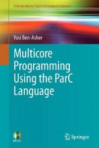 multicore-programming-using-the-parc-language-undergraduate-topics-in-computer-science