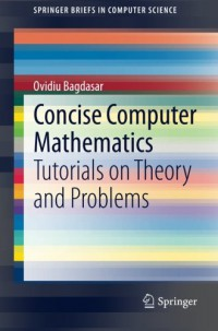 concise-computer-mathematics-tutorials-on-theory-and-problems-springerbriefs-in-computer-science