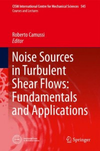 noise-sources-in-turbulent-shear-flows-fundamentals-and-applications-cism-international-centre-for-mechanical-sciences