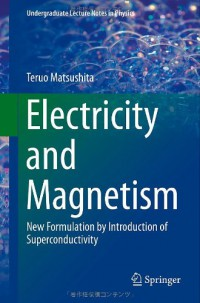 electricity-and-magnetism-new-formulation-by-introduction-of-superconductivity-undergraduate-lecture-notes-in-physics