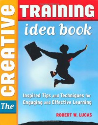 creative-training-idea-book-the-inspired-tips-and-techniques-for-engaging-and-effective-learning
