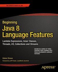 beginning-java-8-language-features-lambda-expressions-inner-classes-threads-i-o-collections-and-streams