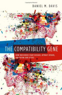 the-compatibility-gene-how-our-bodies-fight-disease-attract-others-and-define-our-selves