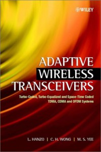 adaptive-wireless-transceivers-turbo-coded-turbo-equalized-and-space-time-coded-tdma-cdma-and-ofdm-systems