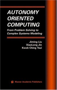 autonomy-oriented-computing-from-problem-solving-to-complex-systems-modeling-multiagent-systems-artificial-societies-and-simulated-organizations