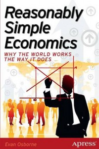 reasonably-simple-economics-why-the-world-works-the-way-it-does