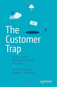 the-customer-trap-how-to-avoid-the-biggest-mistake-in-business