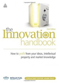the-innovation-handbook-how-to-profit-from-your-ideas-intellectual-property-and-market-knowledge
