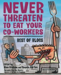 never-threaten-to-eat-your-co-workers-best-of-blogs