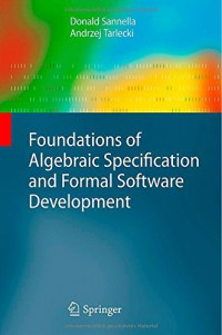 foundations-of-algebraic-specification-and-formal-software-development-monographs-in-theoretical-computer-science-an-eatcs-series