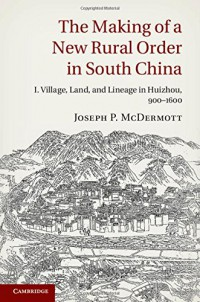 the-making-of-a-new-rural-order-in-south-china-volume-1-i-village-land-and-lineage-in-huizhou-900-1600