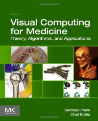 visual-computing-for-medicine-second-edition-theory-algorithms-and-applications-the-morgan-kaufmann-series-in-computer-graphics