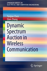 dynamic-spectrum-auction-in-wireless-communication-springerbriefs-in-electrical-and-computer-engineering