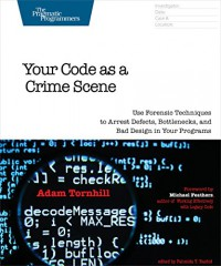 your-code-as-a-crime-scene-use-forensic-techniques-to-arrest-defects-bottlenecks-and-bad-design-in-your-programs-the-pragmatic-programmers
