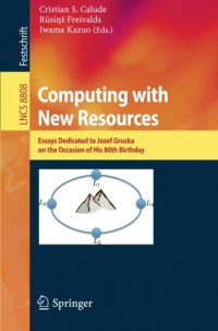 computing-with-new-resources-essays-dedicated-to-jozef-gruska-on-the-occasion-of-his-80th-birthday-lecture-notes-in-computer-science