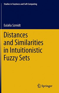 distances-and-similarities-in-intuitionistic-fuzzy-sets-studies-in-fuzziness-and-soft-computing