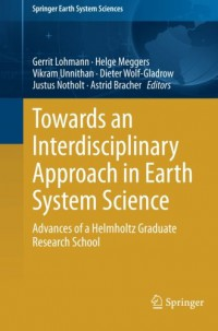 towards-an-interdisciplinary-approach-in-earth-system-science-advances-of-a-helmholtz-graduate-research-school-springer-earth-system-sciences