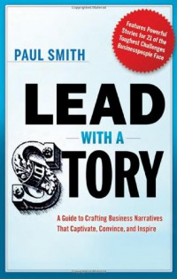 lead-with-a-story-a-guide-to-crafting-business-narratives-that-captivate-convince-and-inspire