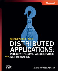 microsoft-net-distributed-applications-integrating-xml-web-services-and-net-remoting