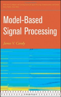 model-based-signal-processing-adaptive-and-learning-systems-for-signal-processing-communications-and-control-series