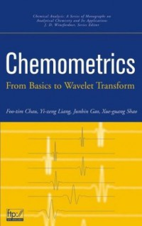 chemometrics-from-basics-to-wavelet-transform-chemical-analysis-a-series-of-monographs-on-analytical-chemistry-and-its-applications