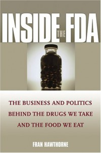 inside-the-fda-the-business-and-politics-behind-the-drugs-we-take-and-the-food-we-eat