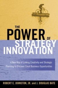 the-power-of-strategy-innovation-a-new-way-of-linking-creativity-and-strategic-planning-to-discover-great-business-opportunities