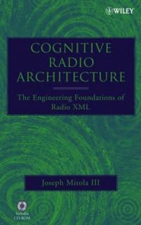 cognitive-radio-architecture-the-engineering-foundations-of-radio-xml