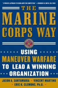 the-marine-corps-way-using-maneuver-warfare-to-lead-a-winning-organization