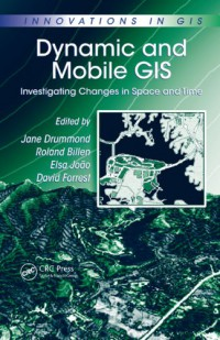 dynamic-and-mobile-gis-investigating-changes-in-space-and-time-innovations-in-gis