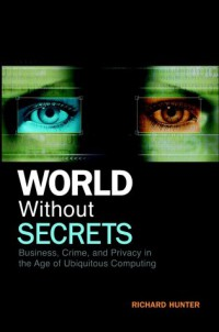 world-without-secrets-business-crime-and-privacy-in-the-age-of-ubiquitous-computing