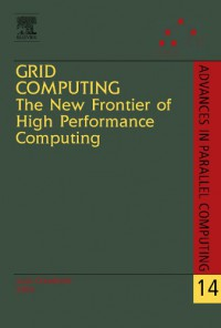 grid-computing-the-new-frontier-of-high-performance-computing-volume-14-advances-in-parallel-computing