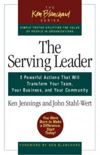 the-serving-leader-5-powerful-actions-that-will-transform-your-team-your-business-and-your-community-ken-blanchard