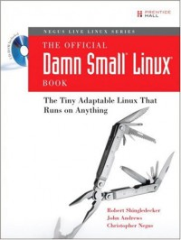 the-official-damn-small-linux-r-book-the-tiny-adaptable-linux-r-that-runs-on-anything-negus-live-linux-series